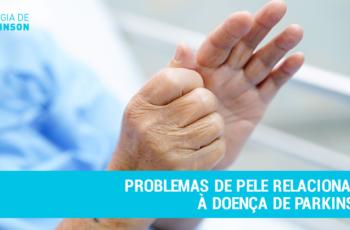 Problemas de Pele Relacionados à Doença de Parkinson